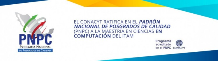 La Maestría en Ciencias en Computación del ITAM recibe ratificación de PNPC por Conacyt